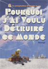 pourquoi_jai_voulu_detruire_ce_monde_couv